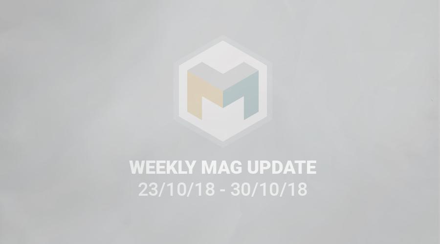 WEEKLY MAG UPDATE 23/10/18 – 30/10/18