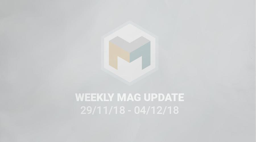 WEEKLY MAG UPDATE 29/11/18 – 04/12/18